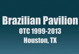 Brazilian Pavilion OTC Houston. 1999-2013